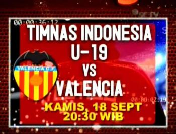 TIMNAS U-19 VS VALENCIA Kamis 18-9-2014 Jam 20.30 WIB